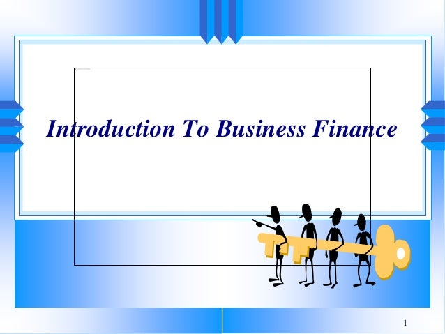 introduction to business finance Plan of the book xvii part 1 the business finance environment 1 introduction 3  objectives 3 11 the role of business finance 4 12 risk and business finance.