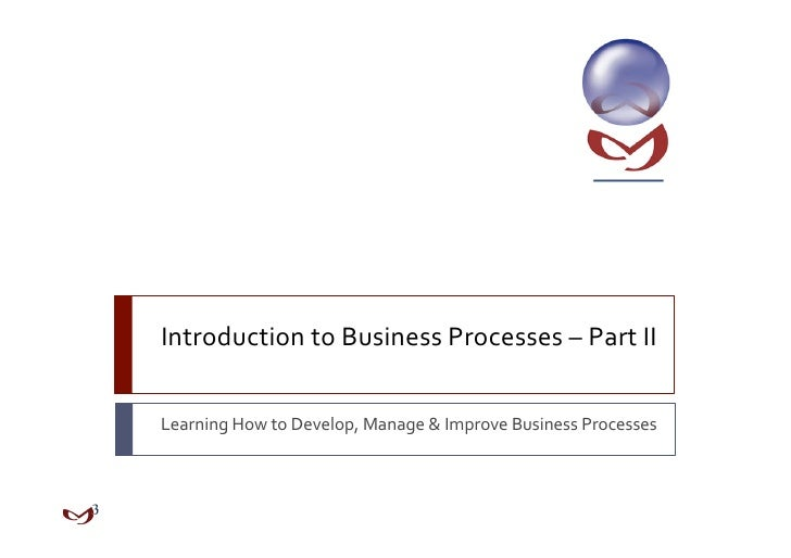 IntroductiontoBusinessProcesses–PartIILearningHowtoDevelop,Manage&ImproveBusinessProcesses