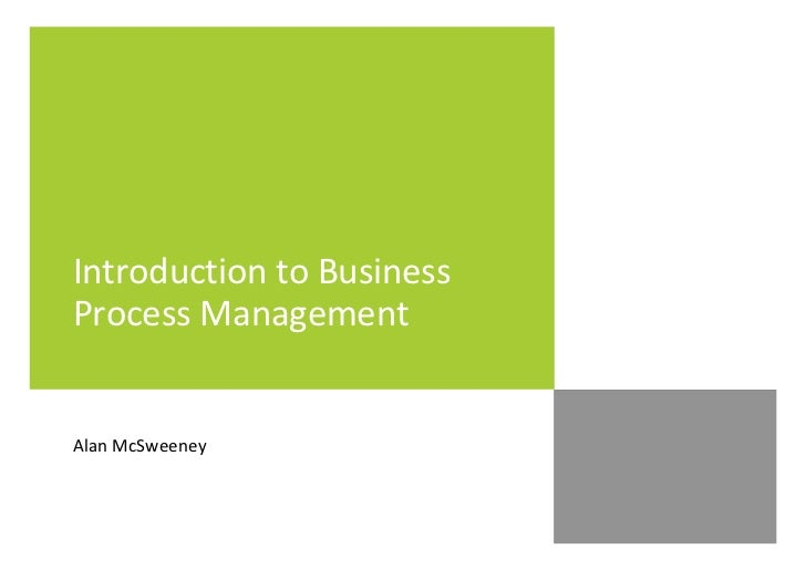 Introduction to Business Process Management   Alan McSweeney
