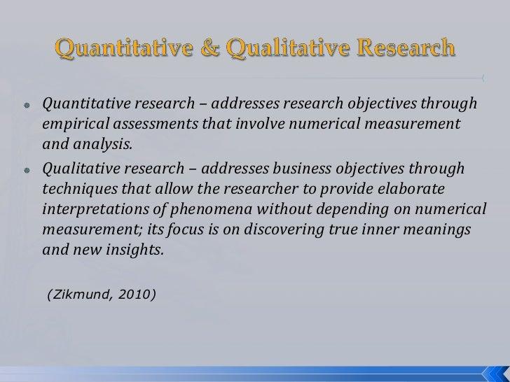    Quantitative research – addresses research objectives through    empirical assessments that involve numerical measurem...