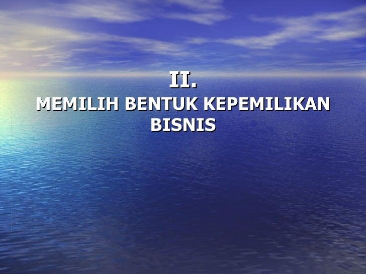 II. MEMILIH BENTUK KEPEMILIKAN BISNIS
