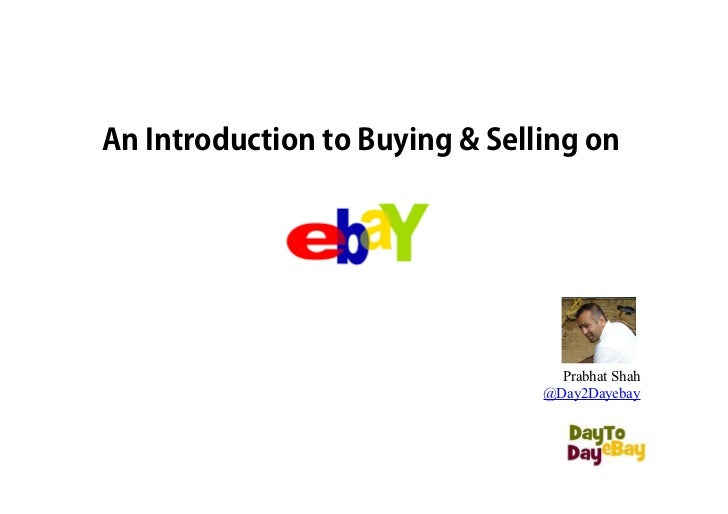 An Introduction to Buying & Selling on                                  Prabhat Shah                                @Day2D...