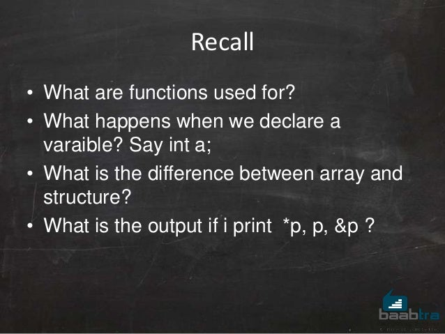 Recall • What are functions used for? • What happens when we declare a varaible? Say int a; • What is the difference betwe...