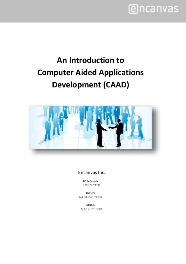 An Introduction to Computer Aided Applications Development (CAAD) Encanvas Inc. US & Canada +1 201 777 3398 EUROPE +44 (0)...