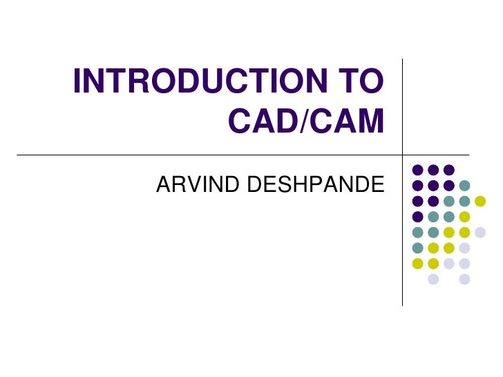 INTRODUCTION TO       CAD/CAM   ARVIND DESHPANDE