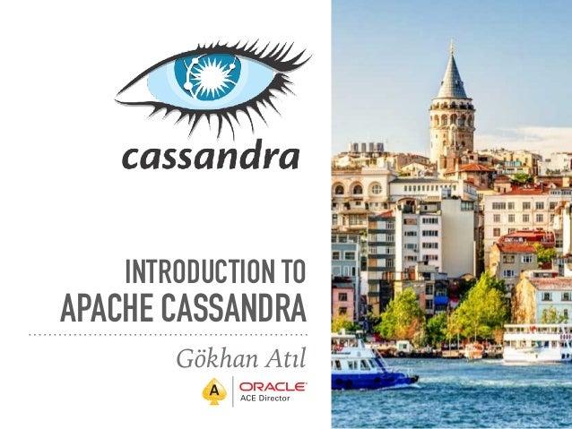 INTRODUCTION TO APACHE CASSANDRA Gökhan Atıl