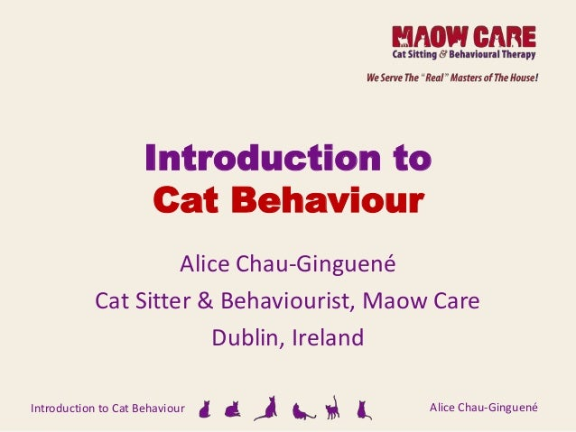 Introduction to Cat Behaviour Alice Chau-Ginguené Alice Chau-Ginguené Cat Sitter & Behaviourist, Maow Care Dublin, Ireland...