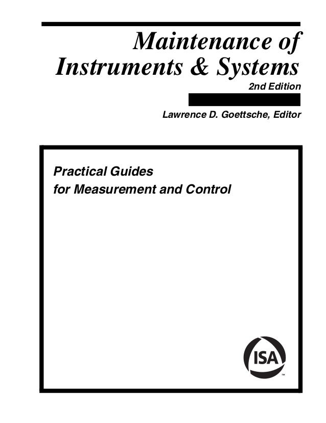 Maintenance of Instruments & Systems 2nd Edition Lawrence D. Goettsche, Editor Practical Guides for Measurement and Control