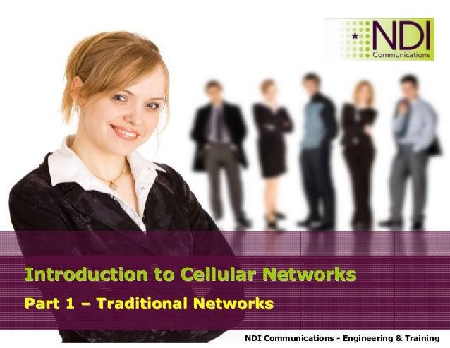 NDI Communications - Engineering & Training Introduction to Cellular NetworksIntroduction to Cellular Networks Part 1Part ...