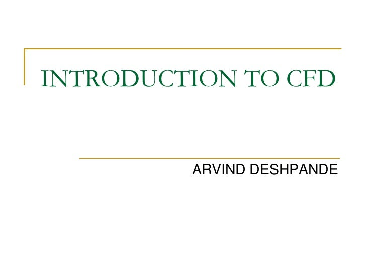 INTRODUCTION TO CFD         ARVIND DESHPANDE