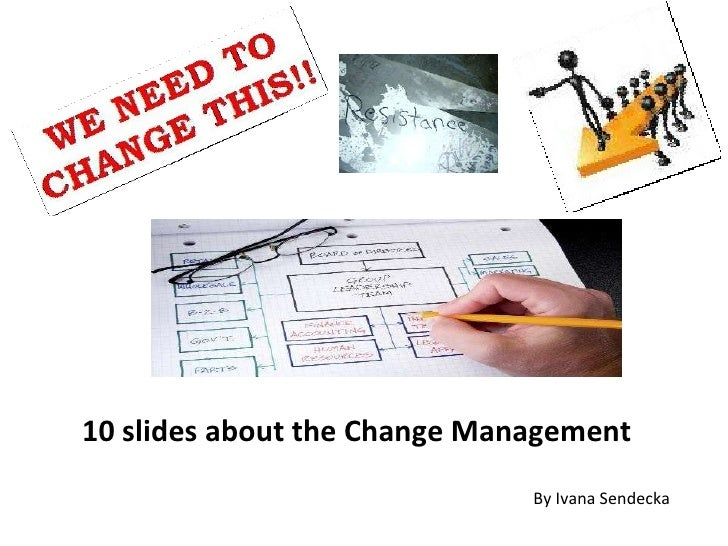 10 slides about the Change Management  By Ivana Sendecka