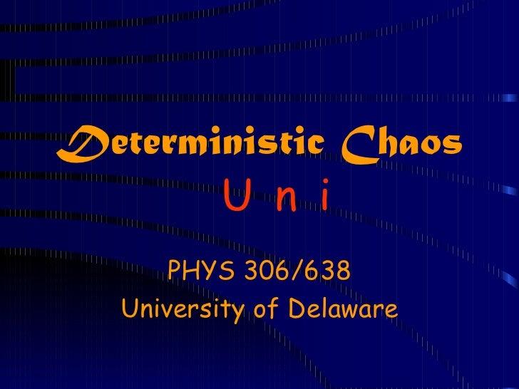 Deterministic Chaos       U n i       PHYS 306/638   University of Delaware