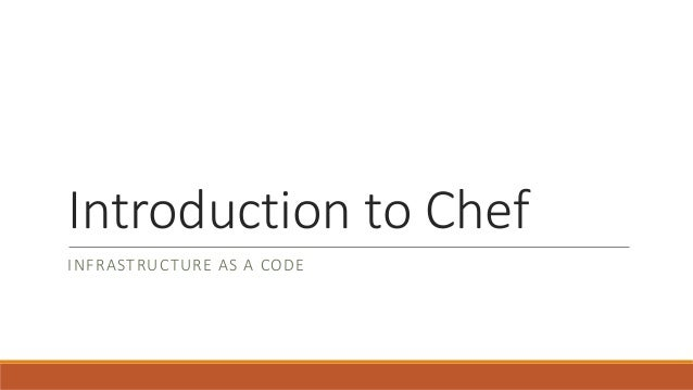 Introduction to Chef INFRASTRUCTURE AS A CODE