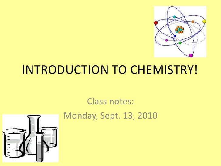 INTRODUCTION TO CHEMISTRY!<br />Class notes:<br />Monday, Sept. 13, 2010<br />