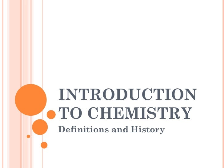 INTRODUCTION TO CHEMISTRY Definitions and History