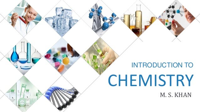 INTRODUCTION TO CHEMISTRY M. S. KHAN