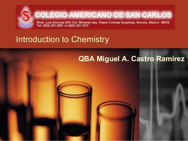 Introduction to Chemistry                QBA Miguel A. Castro Ramírez