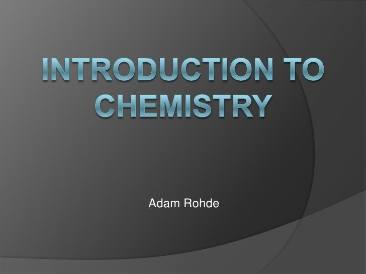 Introduction to Chemistry<br />Adam Rohde<br />