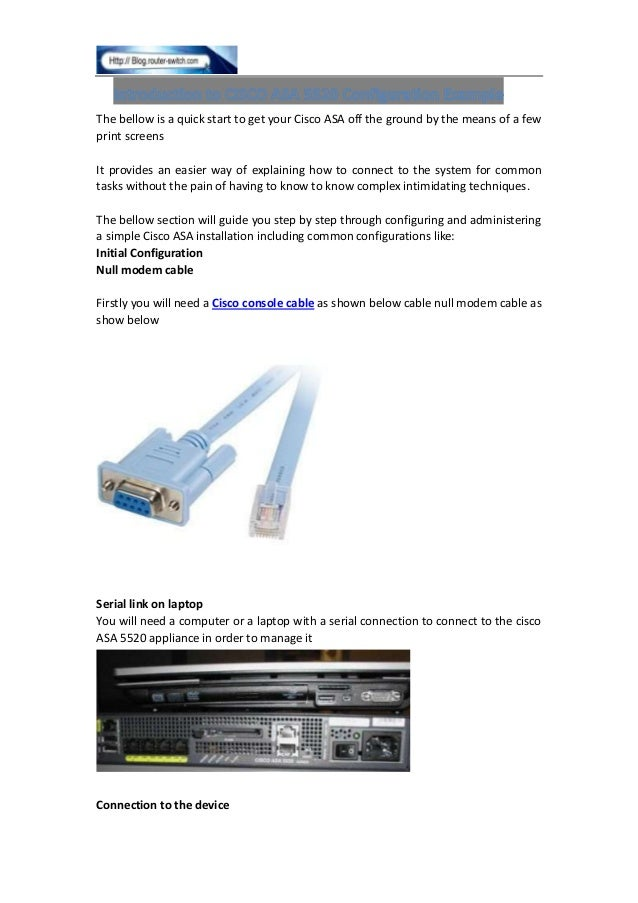 The bellow is a quick start to get your Cisco ASA off the ground by the means of a few print screens It provides an easier...