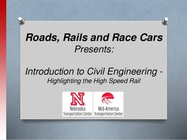 Roads, Rails and Race Cars Presents: Introduction to Civil Engineering - Highlighting the High Speed Rail
