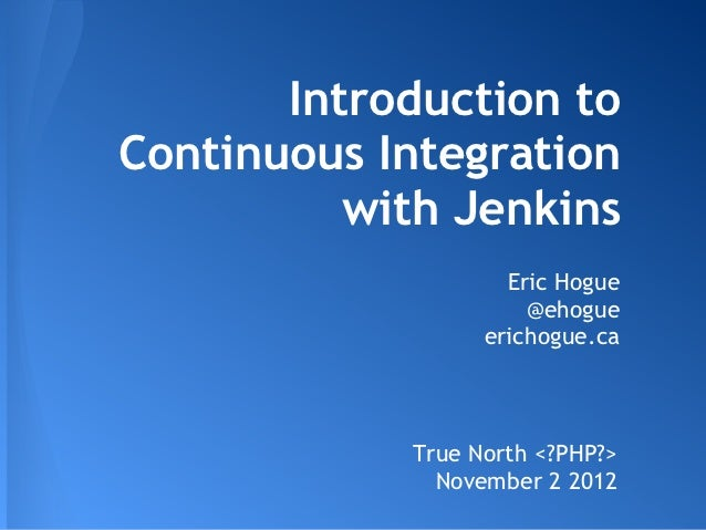 Introduction toContinuous Integration          with Jenkins                    Eric Hogue                      @ehogue    ...