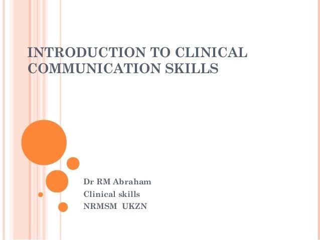 INTRODUCTION TO CLINICALCOMMUNICATION SKILLSDr RM AbrahamClinical skillsNRMSM UKZN