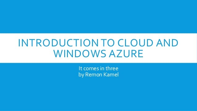 INTRODUCTION TO CLOUD AND WINDOWS AZURE It comes in three by Remon Kamel