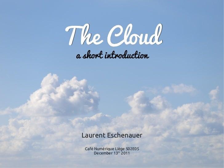 The Cloud a short introduction  Laurent Eschenauer   Café Numérique Liège S02E05        December 13th 2011