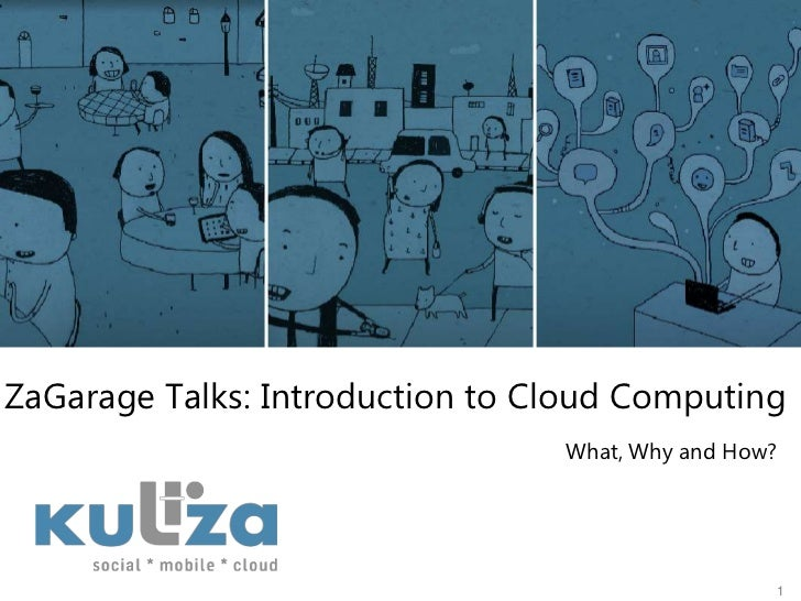 ZaGarage Talks: Introduction to Cloud Computing<br />1<br />What, Why and How?<br />