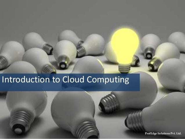 Introduction to Cloud Computing ProfEdge Solutions Pvt. Ltd.
