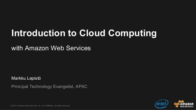© 2015, Amazon Web Services, Inc. or its Affiliates. All rights reserved. Markku Lepistö Principal Technology Evangelist, ...