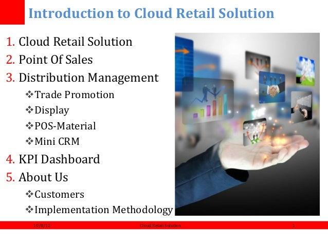 !!!!!!!Introduction!to!Cloud!Retail!Solution!1. Cloud(Retail(Solution(2. Point(Of(Sales(3. Distribution(Management(   !...