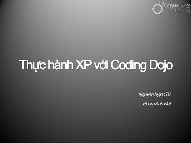 Thựchành XPvới Coding DojoNguyễnNgọcTúPhạmAnhĐới