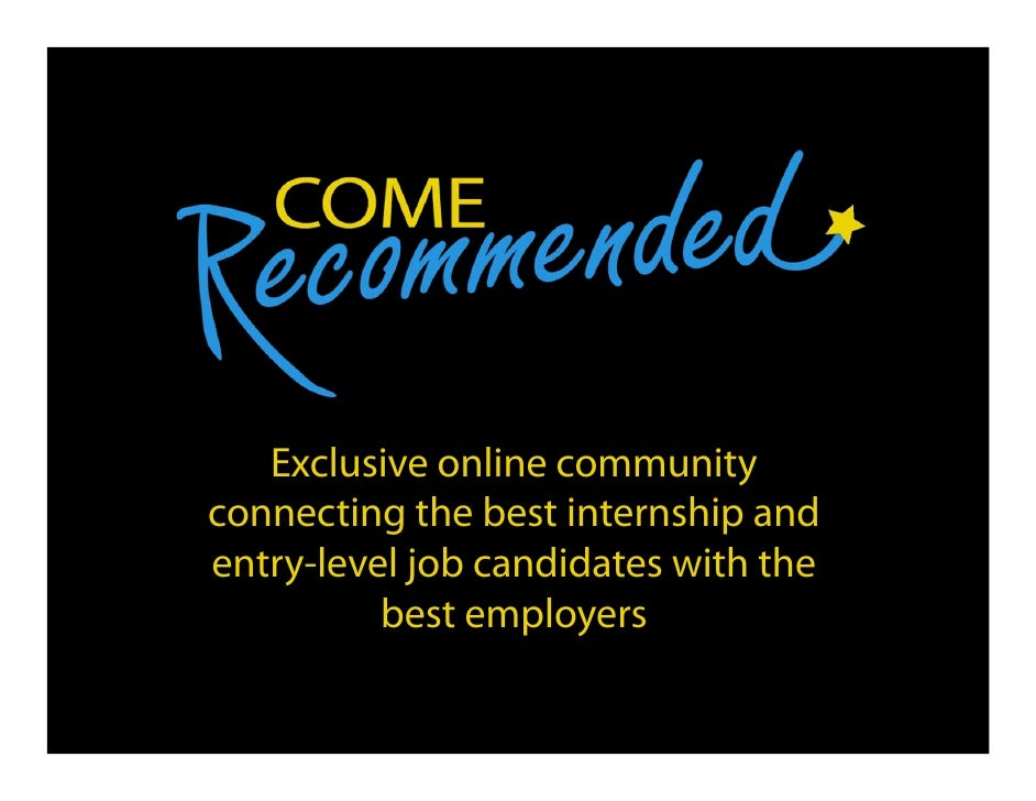 Exclusive online community connecting the best internship and entry-level job candidates with the           best employers