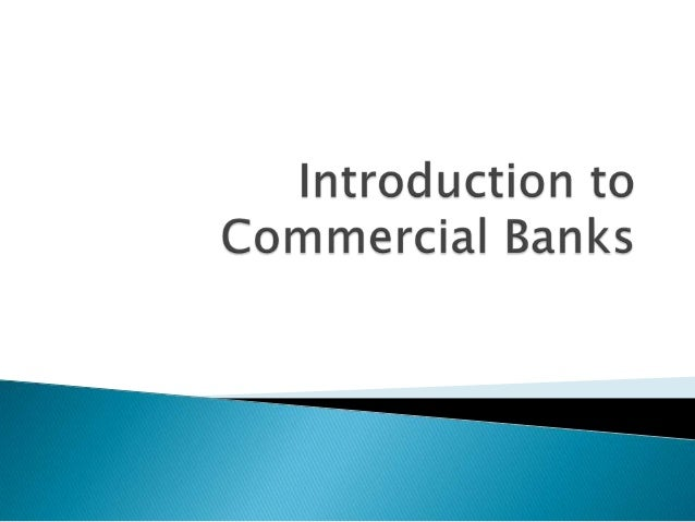    A commercial bank is a business that    provides financial services to personal and    business customers