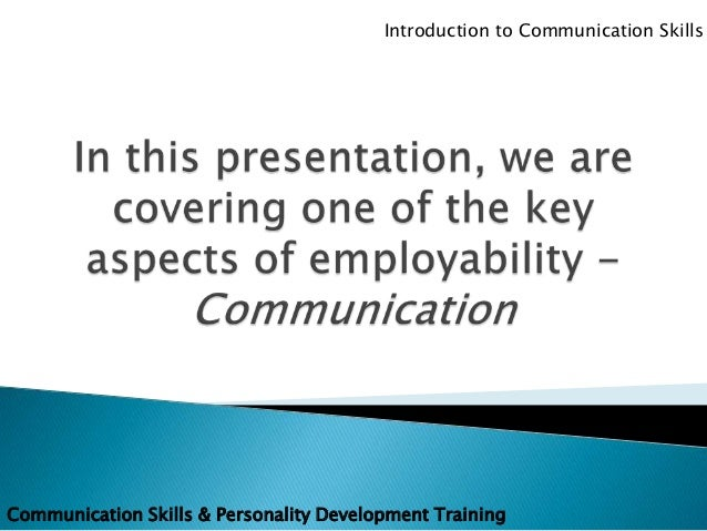 introduction to communication skills Introduction to communication skills course £5000 this qualification is aimed  at 15 to 18-year olds to enhance communication skills and to demonstrate the.
