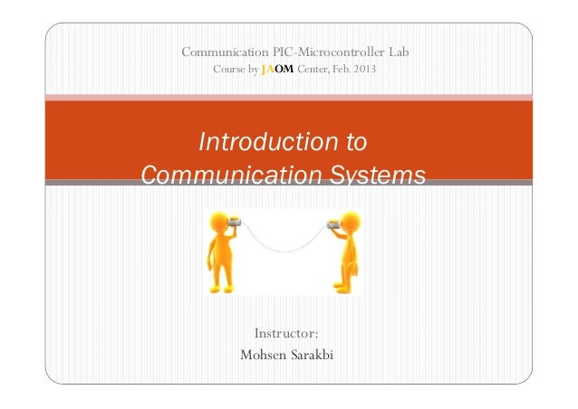 Communication PIC-Microcontroller Lab       Course by JAOM Center, Feb. 2013   Introduction toCommunication Systems       ...
