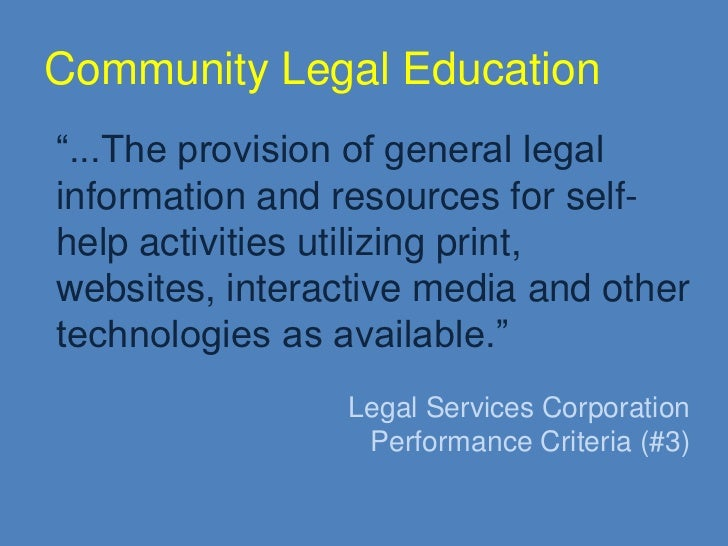 "Community Legal Education<br />""...The provision of general legal information and resources for self-help activities utili..."