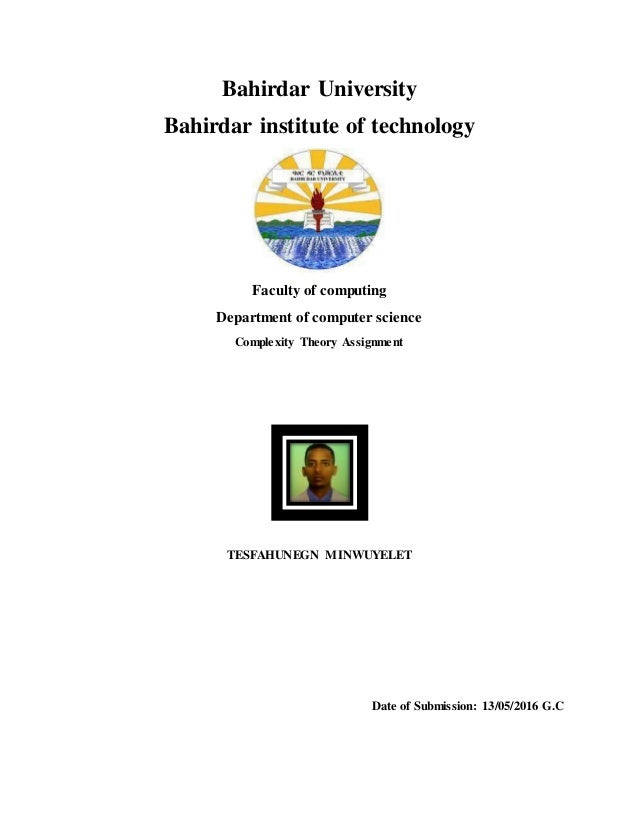 Bahirdar University Bahirdar institute of technology Faculty of computing Department of computer science Complexity Theory...