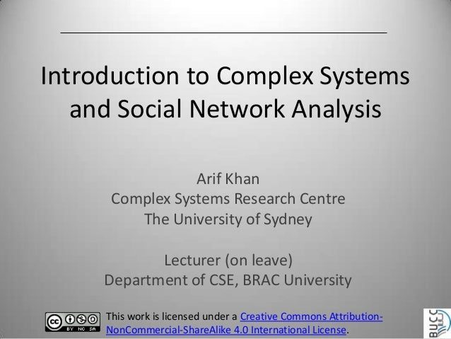 Introduction to Complex Systems and Social Network Analysis Arif Khan Complex Systems Research Centre The University of Sy...