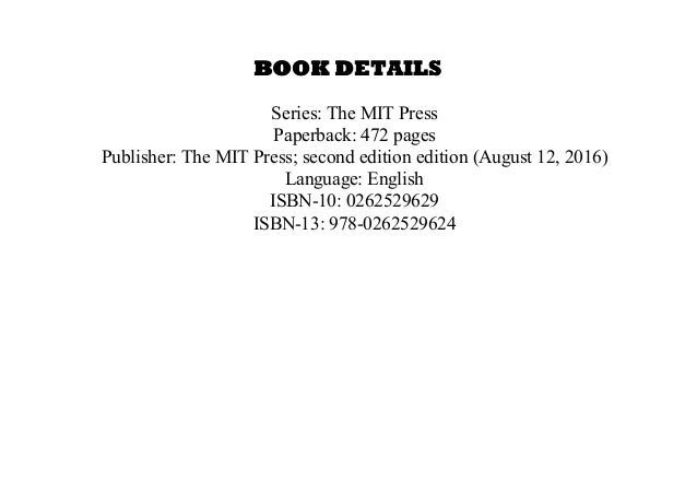 BOOK DETAILS Series: The MIT Press Paperback: 472 pages Publisher: The MIT Press; second edition edition (August 12, 2016)...