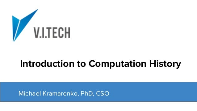 Introduction to Computation History Michael Kramarenko, PhD, CSO