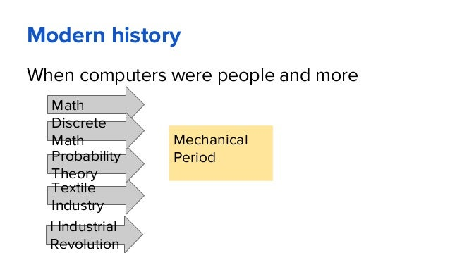 Modern history When computers were people and more Mechanical Period Math Textile Industry Probability Theory I Industrial...