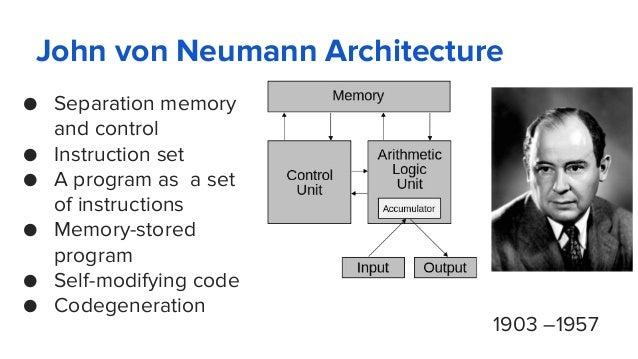 John von Neumann Architecture ● Separation memory and control ● Instruction set ● A program as a set of instructions ● Mem...