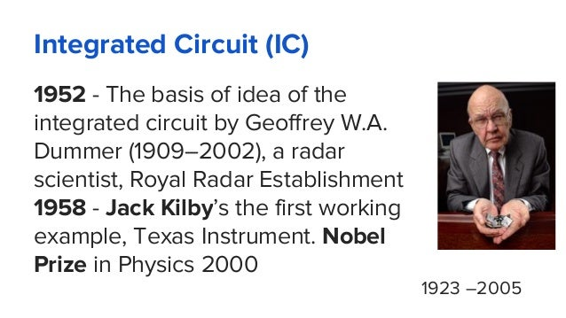 Integrated Circuit (IC) 1952 - The basis of idea of the integrated circuit by Geoffrey W.A. Dummer (1909–2002), a radar sc...