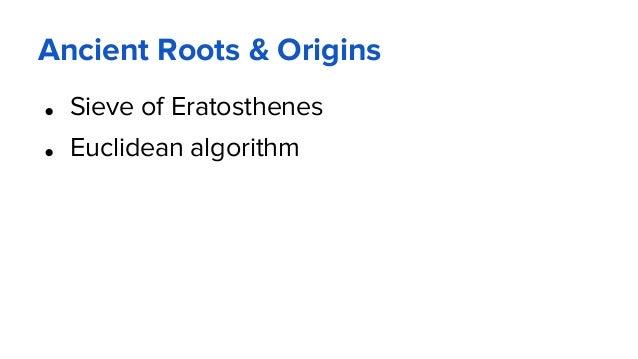 Ancient Roots & Origins ● Sieve of Eratosthenes ● Euclidean algorithm