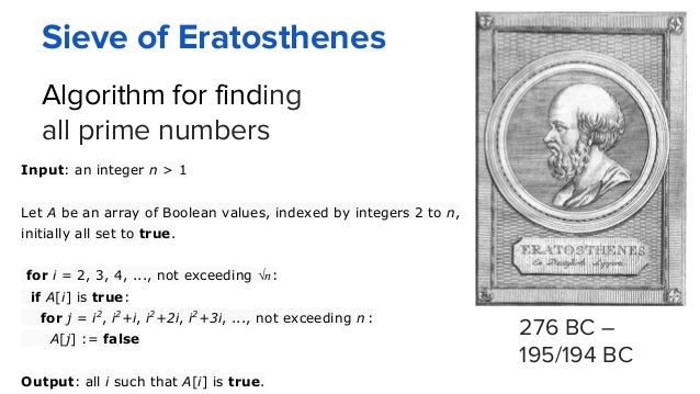 Sieve of Eratosthenes 276 BC – 195/194 BC Algorithm for finding all prime numbers Input: an integer n > 1 Let A be an arra...