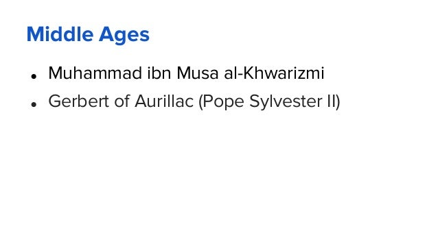 Middle Ages ● Muhammad ibn Musa al-Khwarizmi ● Gerbert of Aurillac (Pope Sylvester II)