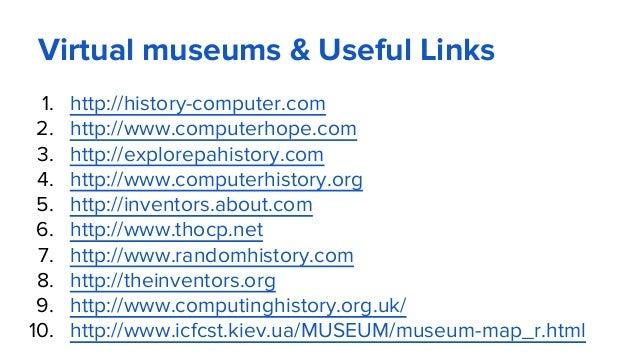 Virtual museums & Useful Links 1. http://history-computer.com 2. http://www.computerhope.com 3. http://explorepahistory.co...