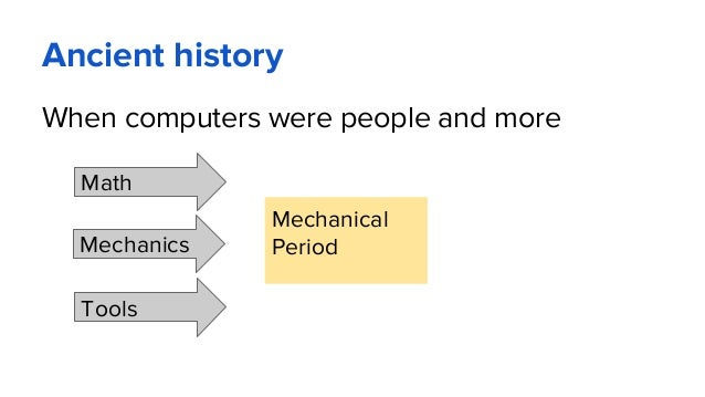 Ancient history When computers were people and more Mechanical Period Math Tools Mechanics